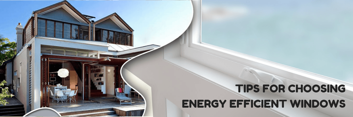 TIPS FOR CHOOSING ENERGY EFFICIENT WINDOWS