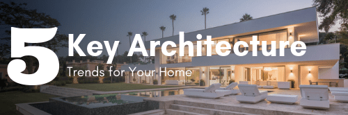 5 Key Architecture Trends for Your Home