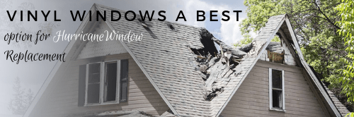Vinyl Windows a best option for Hurricane Window Replacement