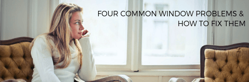 Four Common Window Problems and How to Fix Them