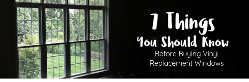 7 Things you need to Know Before Buying Vinyl Replacement Windows
